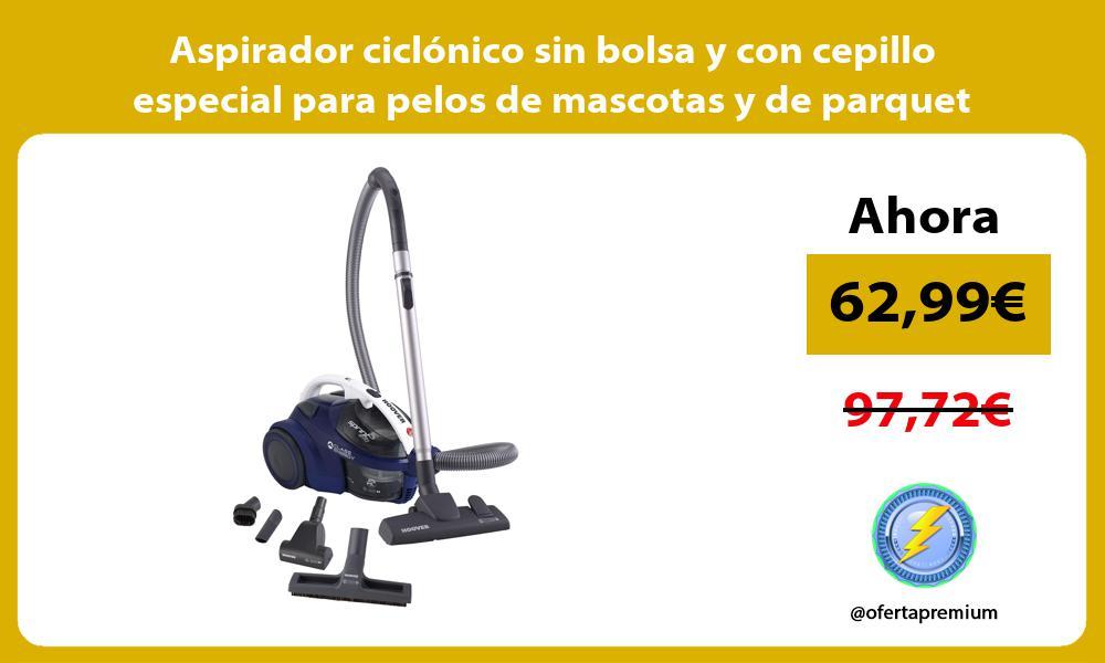 Aspirador ciclónico sin bolsa y con cepillo especial para pelos de mascotas y de parquet