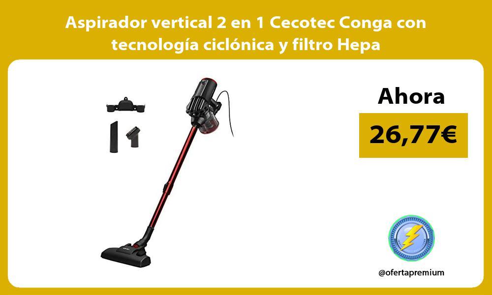 Aspirador vertical 2 en 1 Cecotec Conga con tecnología ciclónica y filtro Hepa