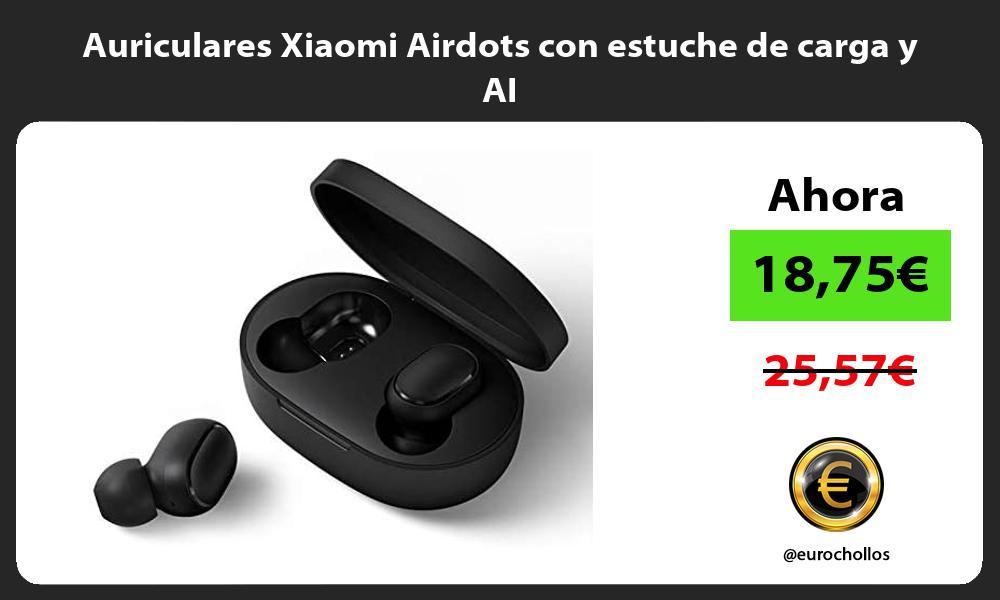 Auriculares Xiaomi Airdots con estuche de carga y AI