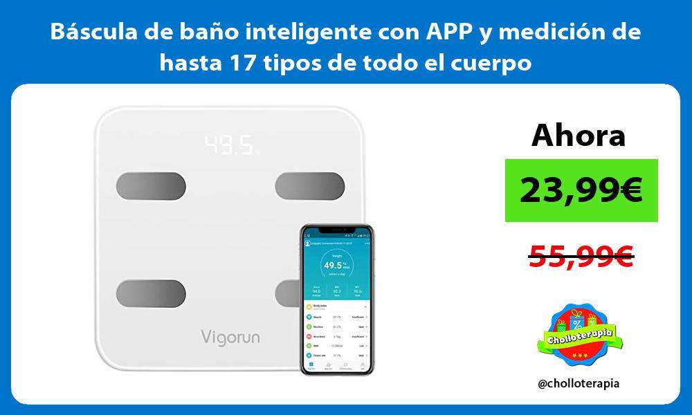 Báscula de baño inteligente con APP y medición de hasta 17 tipos de todo el cuerpo