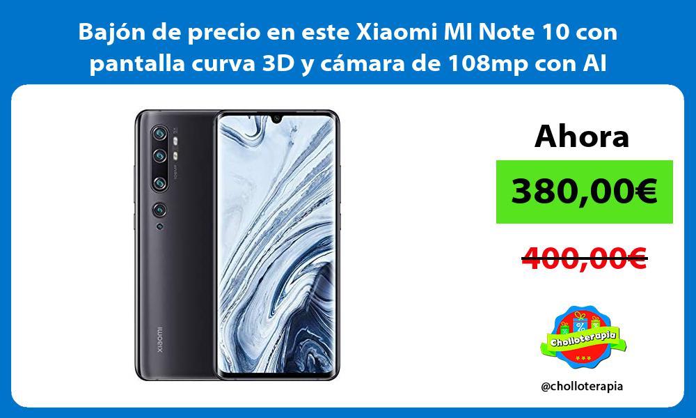 Bajón de precio en este Xiaomi MI Note 10 con pantalla curva 3D y cámara de 108mp con AI