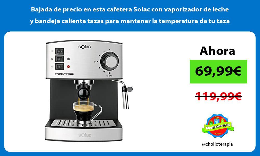 Bajada de precio en esta cafetera Solac con vaporizador de leche y bandeja calienta tazas para mantener la temperatura de tu taza