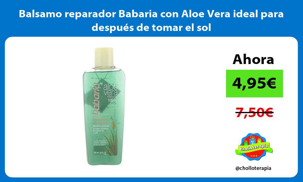 Balsamo reparador Babaria con Aloe Vera ideal para después de tomar el sol