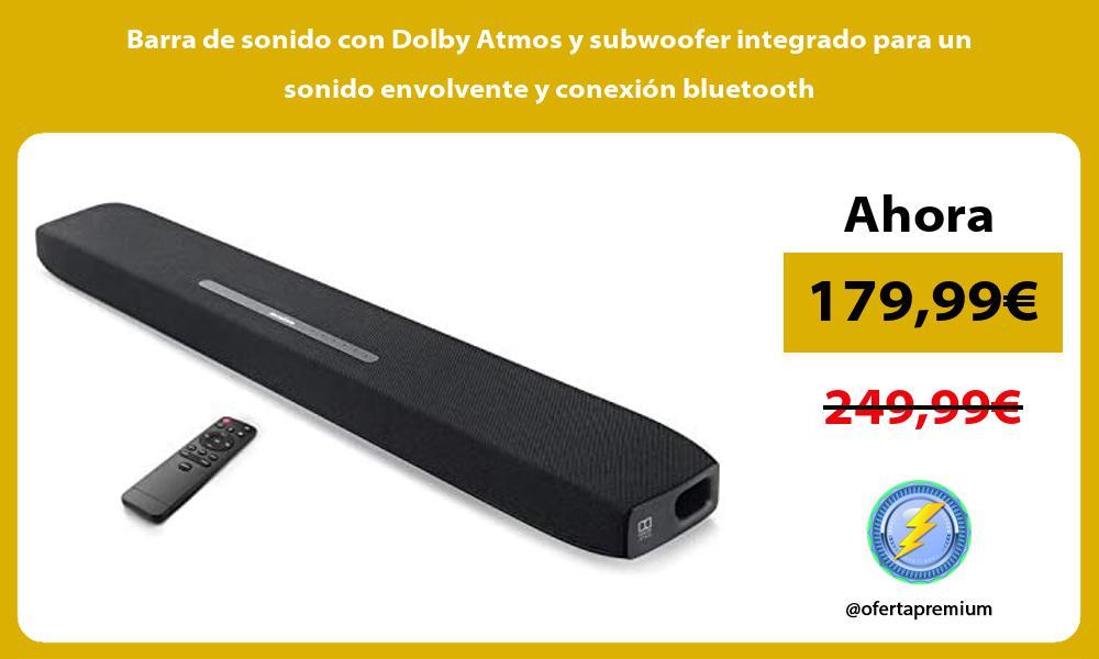 Barra de sonido con Dolby Atmos y subwoofer integrado para un sonido envolvente y conexión bluetooth