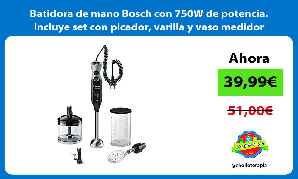Batidora de mano Bosch con 750W de potencia Incluye set con picador varilla y vaso medidor