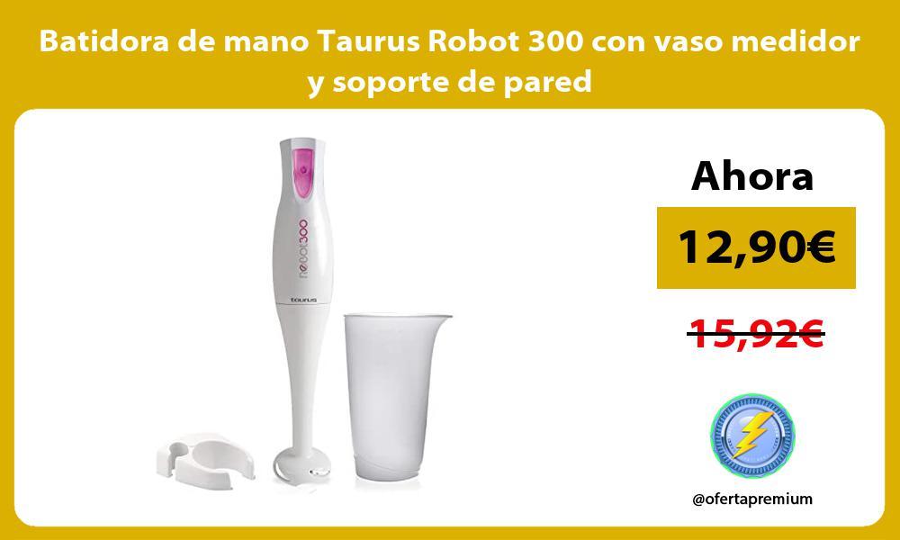 Batidora de mano Taurus Robot 300 con vaso medidor y soporte de pared