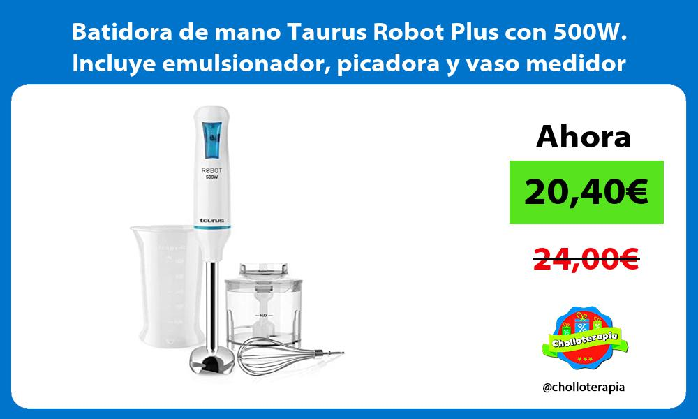 Batidora de mano Taurus Robot Plus con 500W Incluye emulsionador picadora y vaso medidor