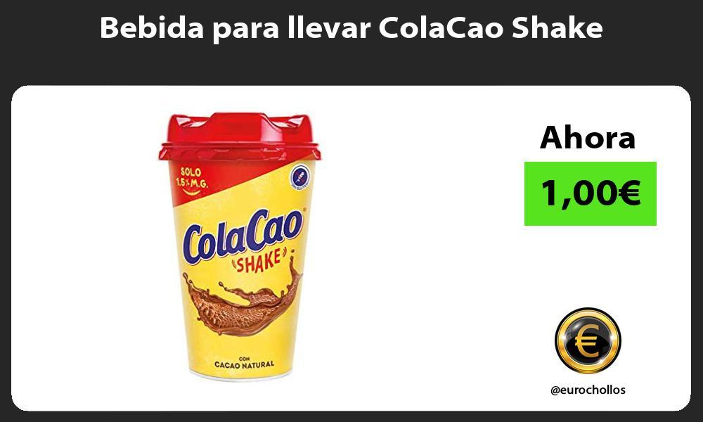 Bebida para llevar ColaCao Shake