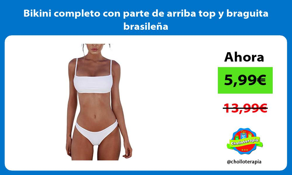 Bikini completo con parte de arriba top y braguita brasileña