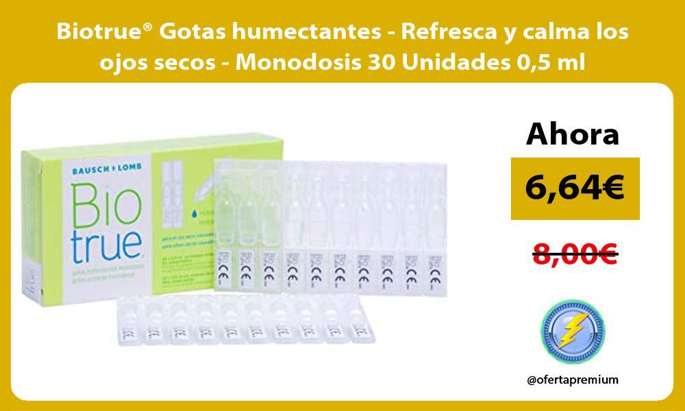 Biotrue® Gotas humectantes Refresca y calma los ojos secos Monodosis 30 Unidades 05 ml