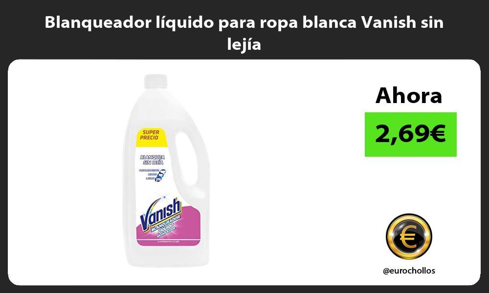 Blanqueador líquido para ropa blanca Vanish sin lejía