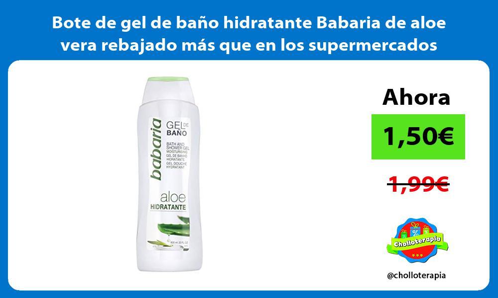 Bote de gel de baño hidratante Babaria de aloe vera rebajado más que en los supermercados