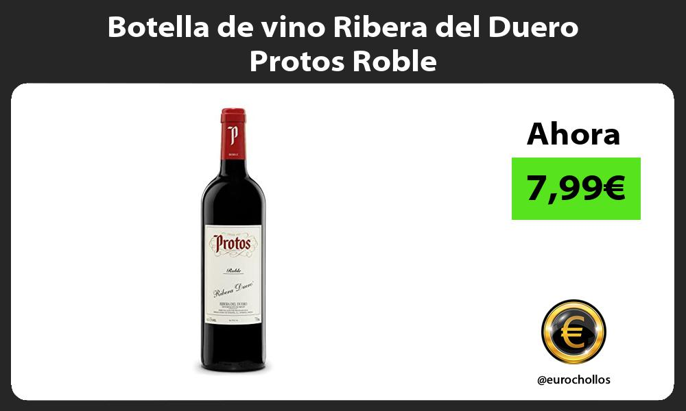 Botella de vino Ribera del Duero Protos Roble