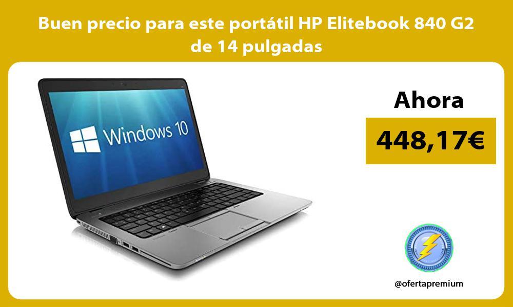 Buen precio para este portátil HP Elitebook 840 G2 de 14 pulgadas