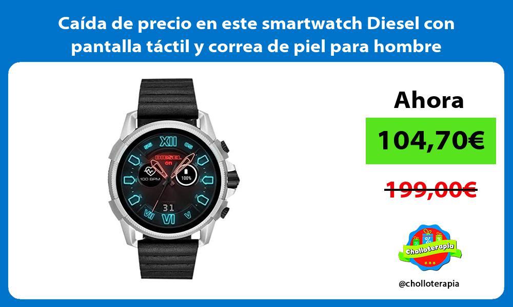 Caída de precio en este smartwatch Diesel con pantalla táctil y correa de piel para hombre