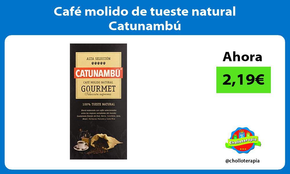 Café molido de tueste natural Catunambú