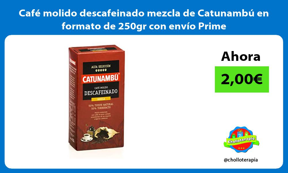 Café molido descafeinado mezcla de Catunambú en formato de 250gr con envío Prime