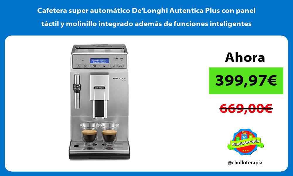 Cafetera super automático DeLonghi Autentica Plus con panel táctil y molinillo integrado además de funciones inteligentes