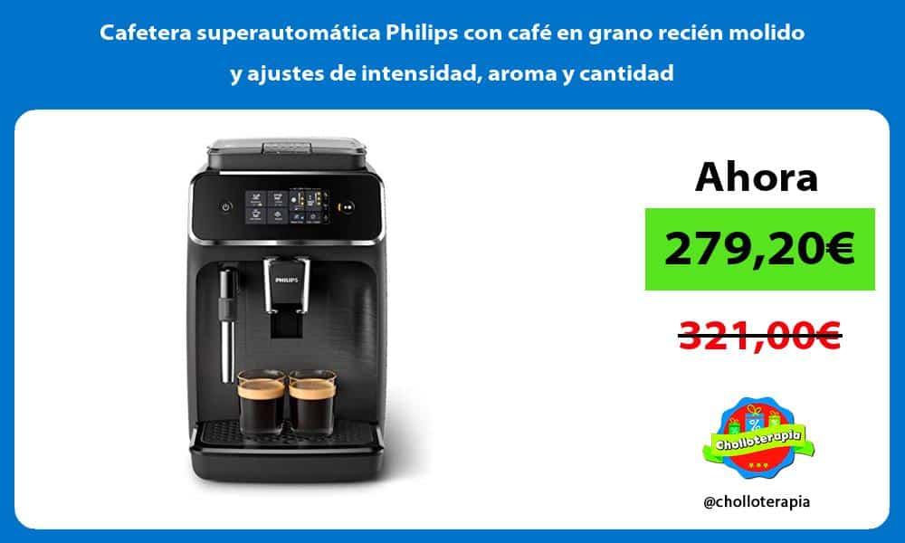 Cafetera superautomática Philips con café en grano recién molido y ajustes de intensidad aroma y cantidad