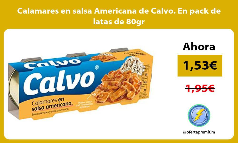 Calamares en salsa Americana de Calvo En pack de latas de 80gr