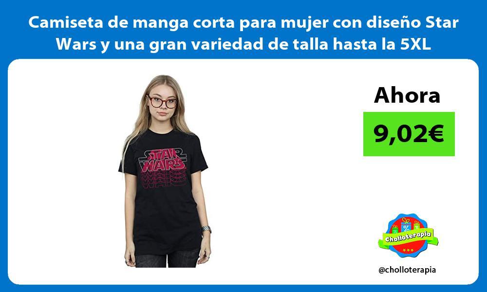 Camiseta de manga corta para mujer con diseño Star Wars y una gran variedad de talla hasta la 5XL