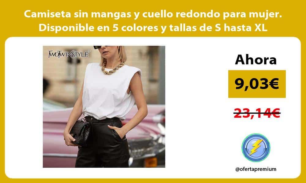 Camiseta sin mangas y cuello redondo para mujer Disponible en 5 colores y tallas de S hasta XL