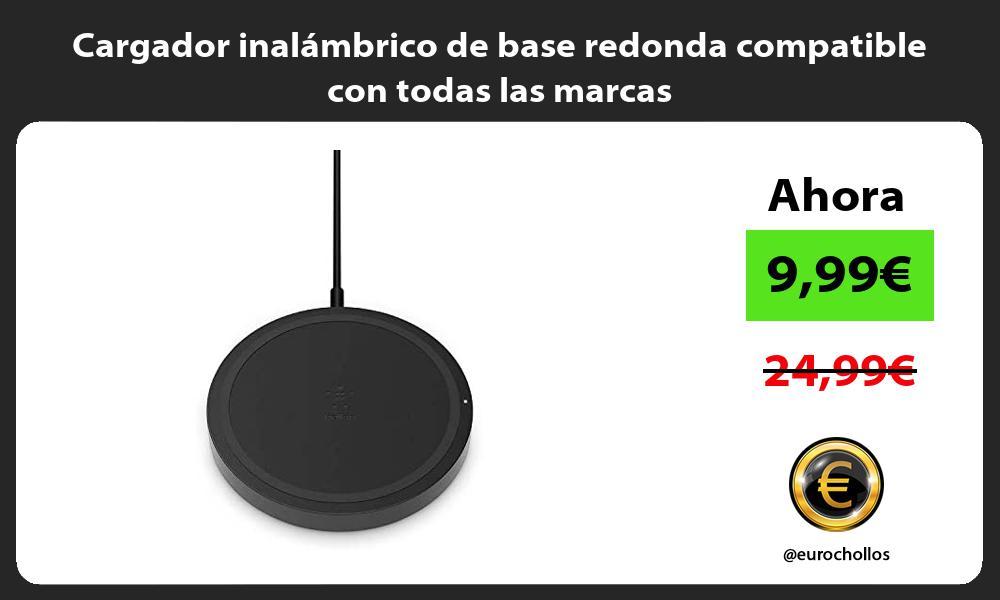 Cargador inalámbrico de base redonda compatible con todas las marcas