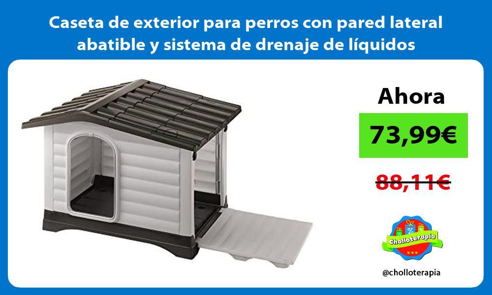 Caseta de exterior para perros con pared lateral abatible y sistema de drenaje de líquidos