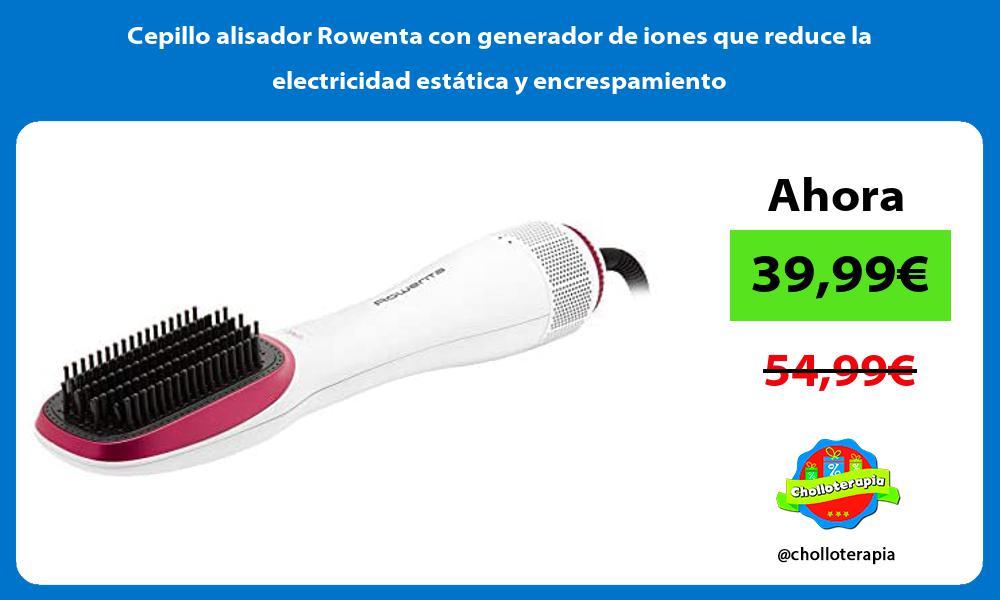Cepillo alisador Rowenta con generador de iones que reduce la electricidad estática y encrespamiento