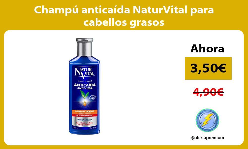 Champú anticaída NaturVital para cabellos grasos