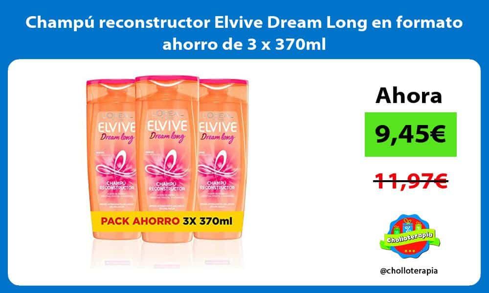 Champú reconstructor Elvive Dream Long en formato ahorro de 3 x 370ml