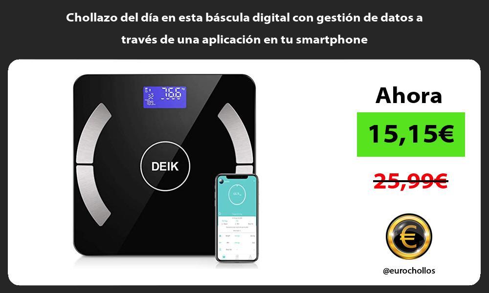 Chollazo del día en esta báscula digital con gestión de datos a través de una aplicación en tu smartphone