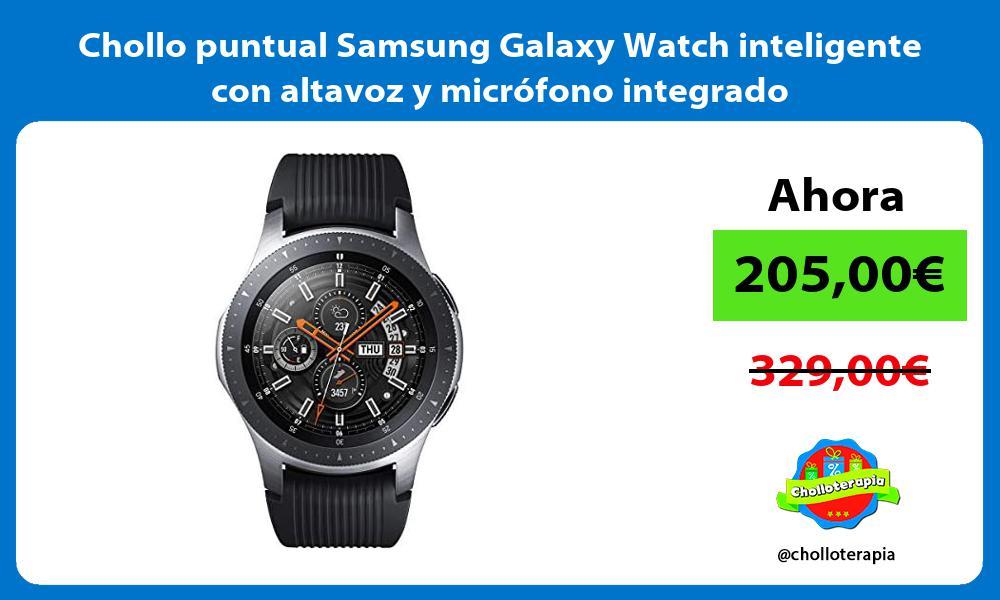 Chollo puntual Samsung Galaxy Watch inteligente con altavoz y micrófono integrado
