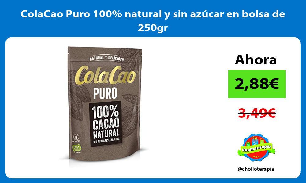 ColaCao Puro 100 natural y sin azúcar en bolsa de 250gr