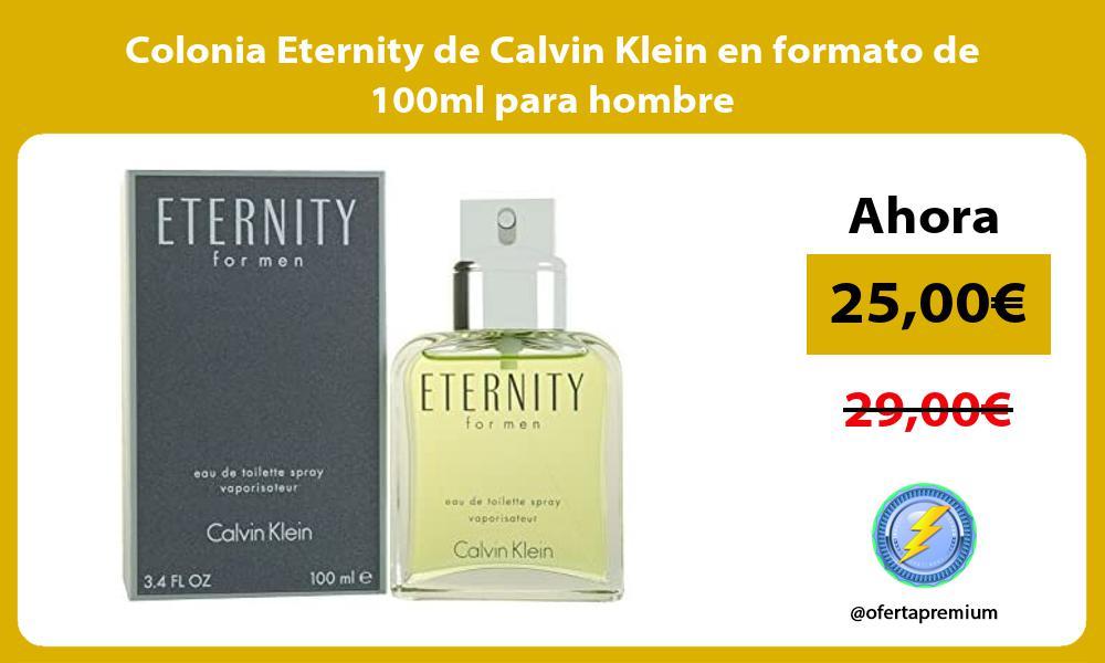 Colonia Eternity de Calvin Klein en formato de 100ml para hombre