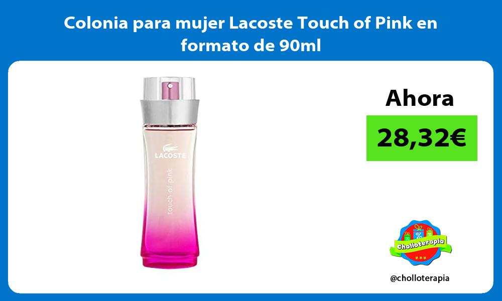 Colonia para mujer Lacoste Touch of Pink en formato de 90ml