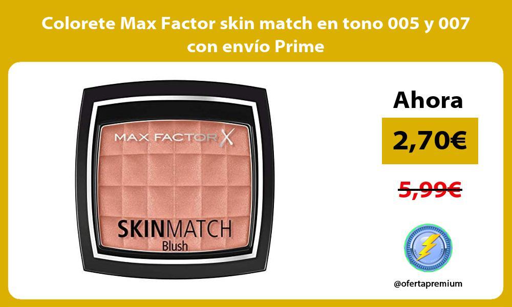 Colorete Max Factor skin match en tono 005 y 007 con envío Prime