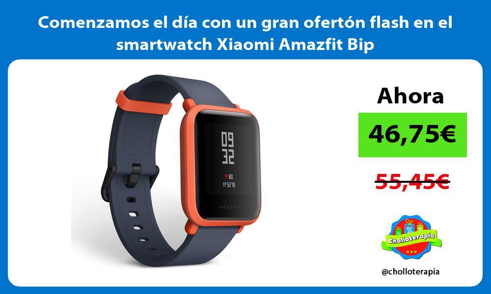 Comenzamos el día con un gran ofertón flash en el smartwatch Xiaomi Amazfit Bip