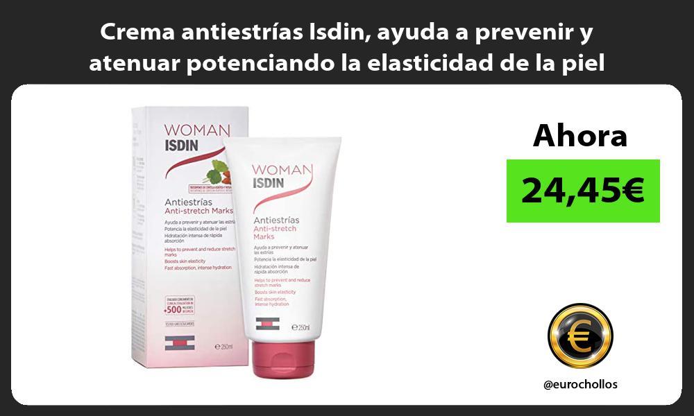 Crema antiestrías Isdin ayuda a prevenir y atenuar potenciando la elasticidad de la piel