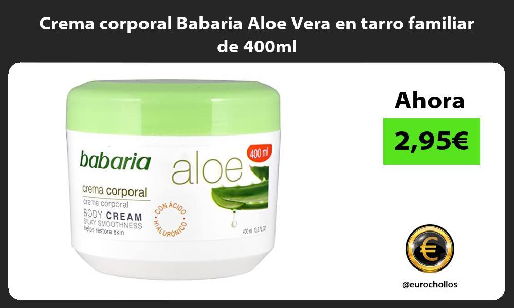 Crema corporal Babaria Aloe Vera en tarro familiar de 400ml