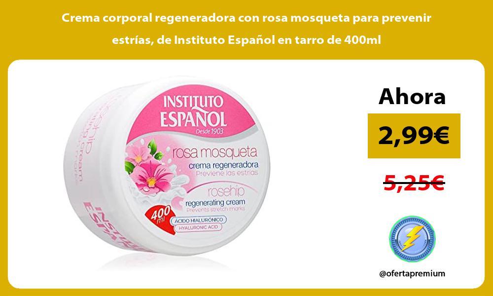 Crema corporal regeneradora con rosa mosqueta para prevenir estrías de Instituto Español en tarro de 400ml