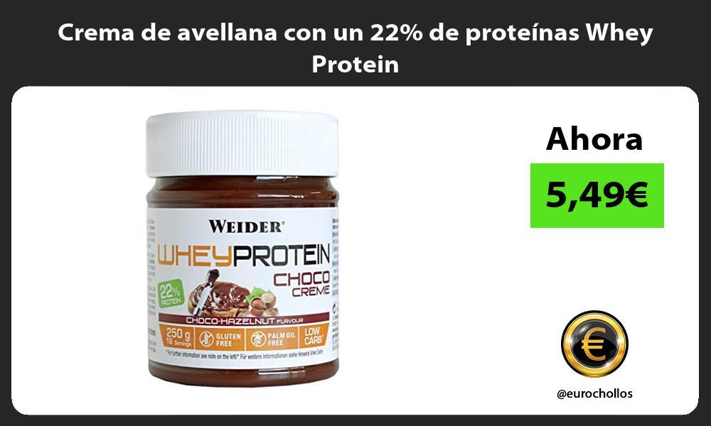 Crema de avellana con un 22 de proteínas Whey Protein