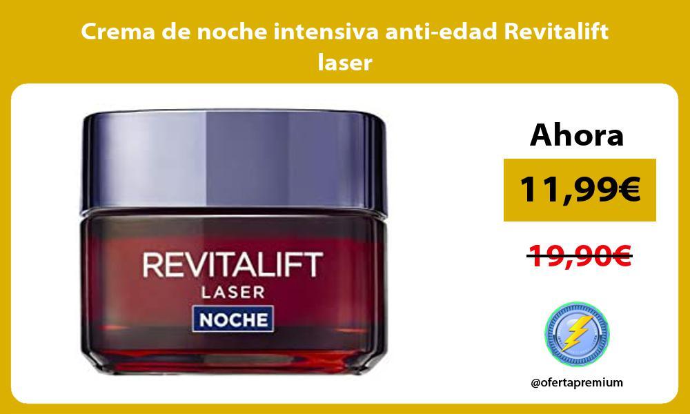 Crema de noche intensiva anti edad Revitalift laser