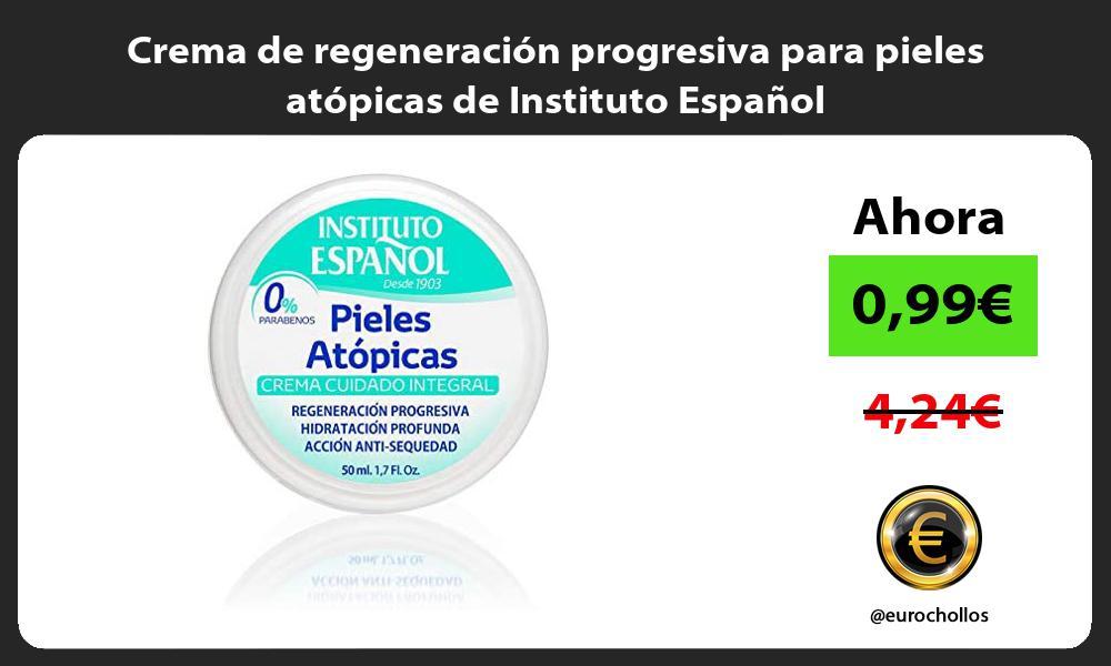 Crema de regeneración progresiva para pieles atópicas de Instituto Español
