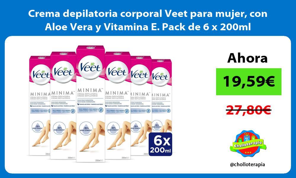 Crema depilatoria corporal Veet para mujer con Aloe Vera y Vitamina E Pack de 6 x 200ml