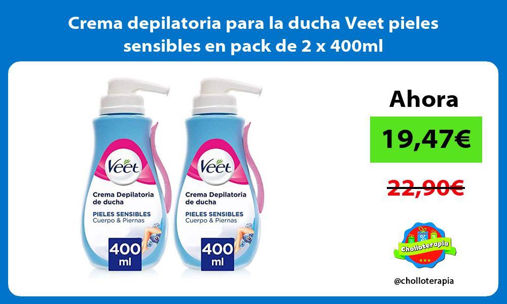 Crema depilatoria para la ducha Veet pieles sensibles en pack de 2 x 400ml