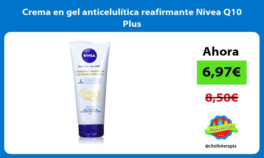 Crema en gel anticelulítica reafirmante Nivea Q10 Plus