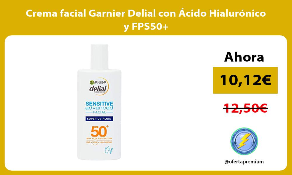 Crema facial Garnier Delial con Ácido Hialurónico y FPS50