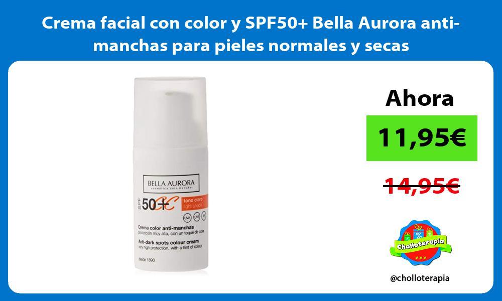 Crema facial con color y SPF50 Bella Aurora anti manchas para pieles normales y secas