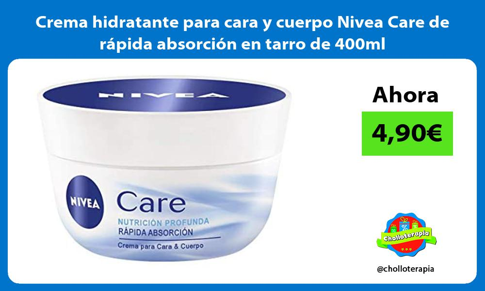 Crema hidratante para cara y cuerpo Nivea Care de rápida absorción en tarro de 400ml